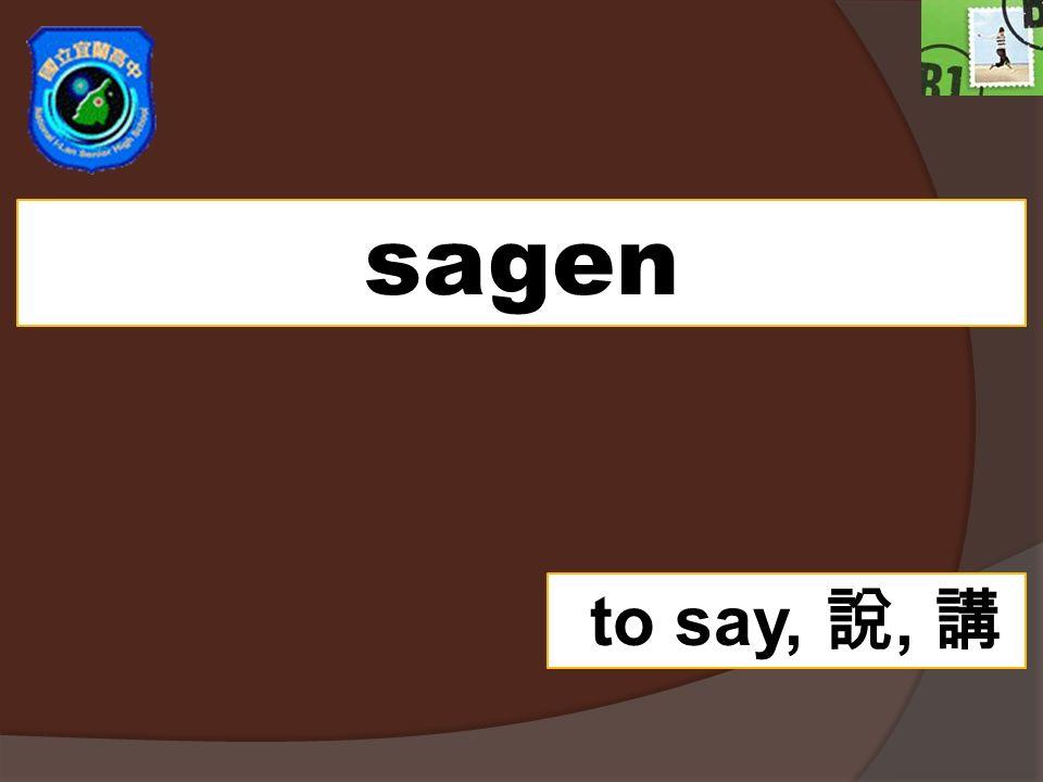 sagen to say,,