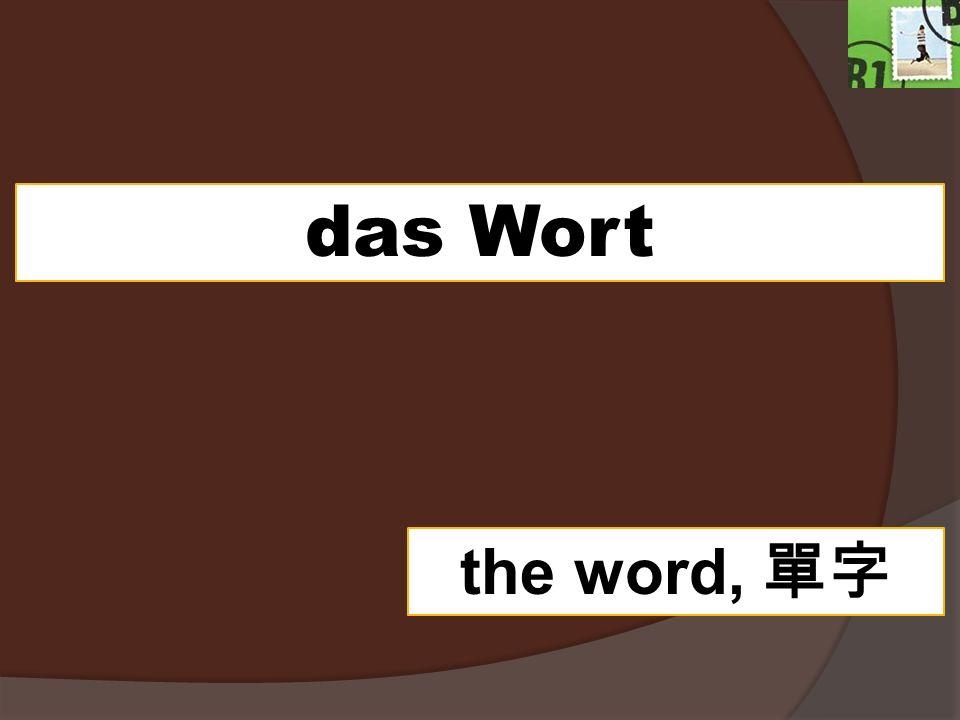 das Wort the word,