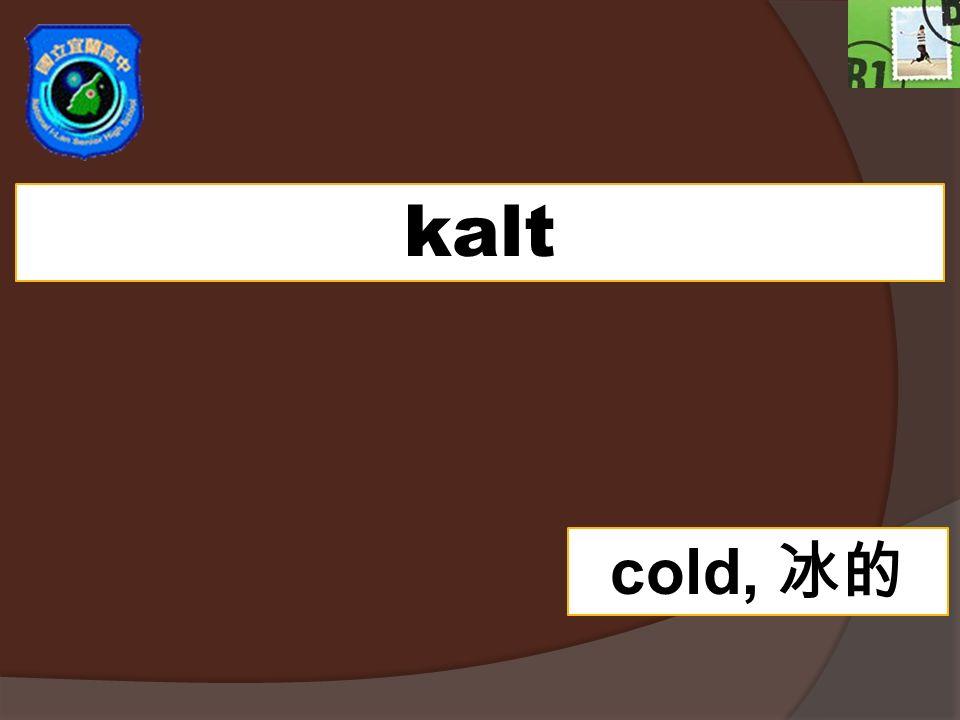 kalt cold,