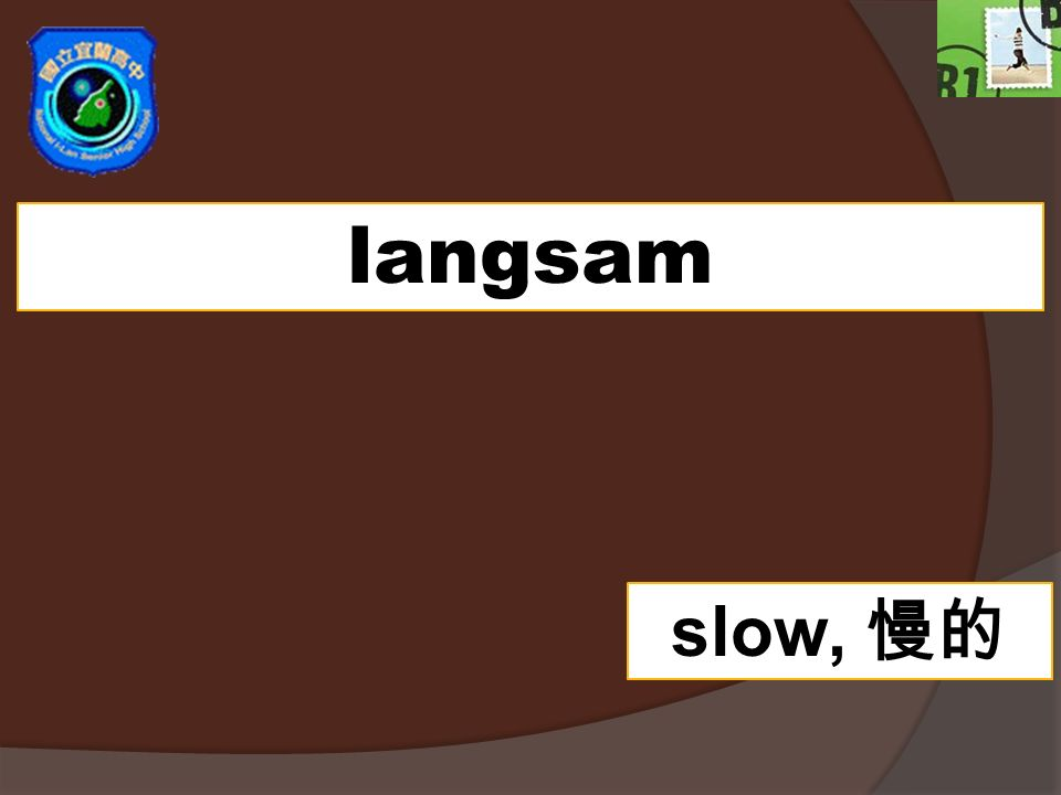 langsam slow,