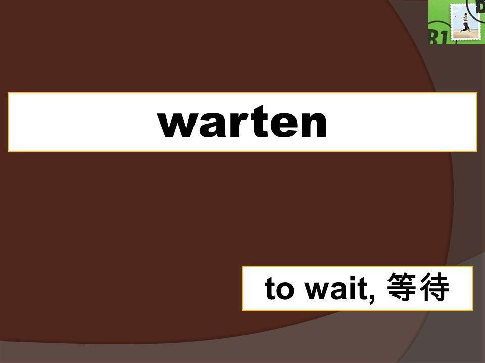 warten to wait,