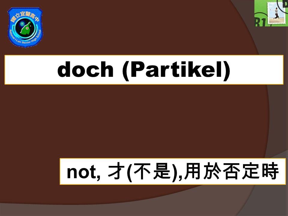doch (Partikel) not, ( ),