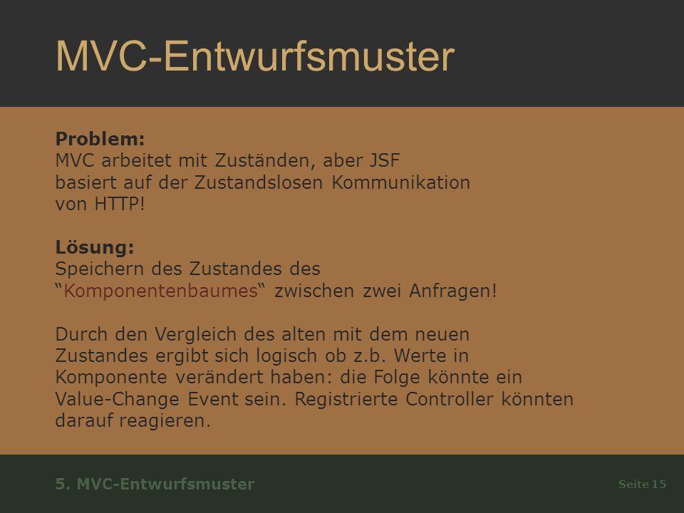 MVC-Entwurfsmuster Problem: MVC arbeitet mit Zuständen, aber JSF basiert auf der Zustandslosen Kommunikation von HTTP.