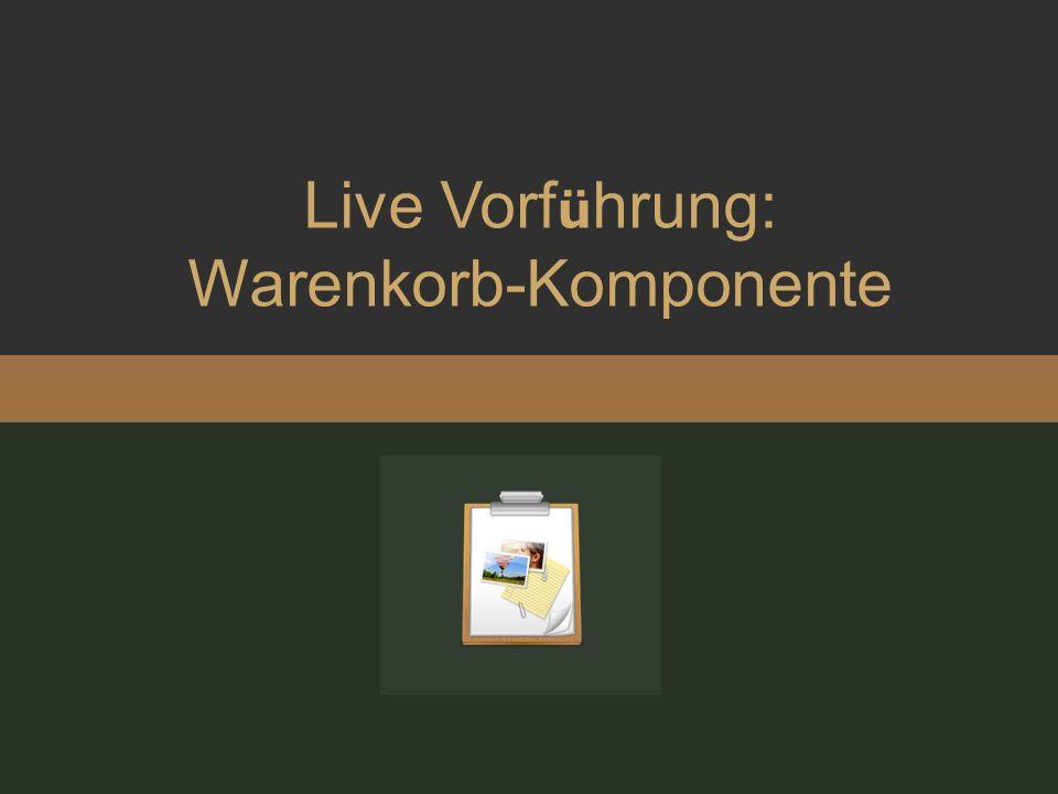 Live Vorf ü hrung: Warenkorb-Komponente