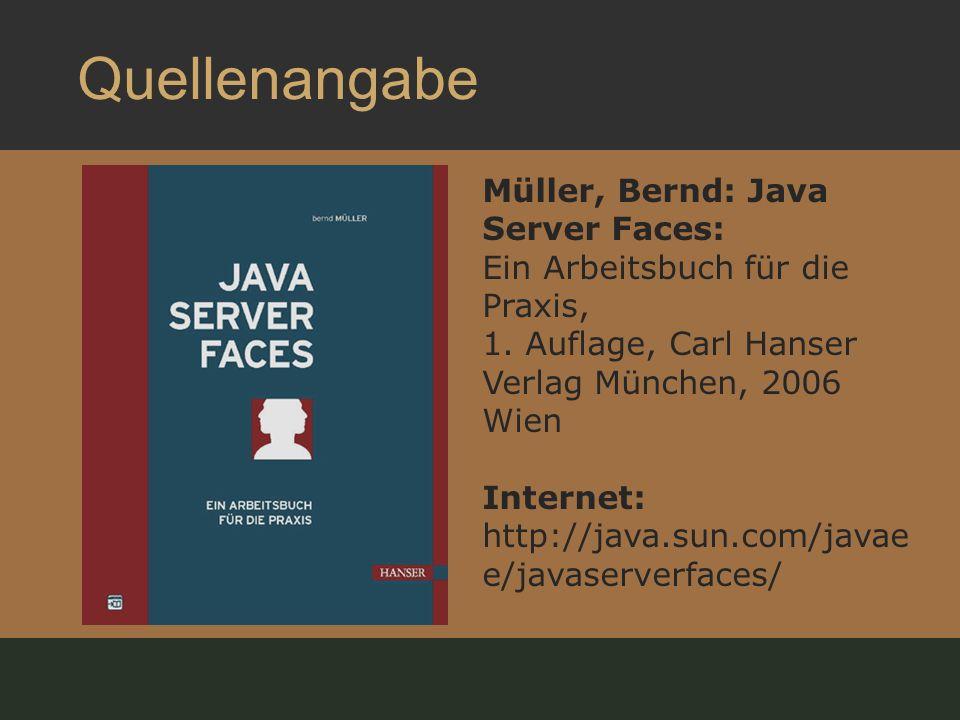 Quellenangabe Müller, Bernd: Java Server Faces: Ein Arbeitsbuch für die Praxis, 1.