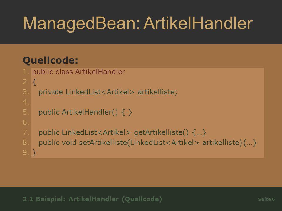 ManagedBean: ArtikelHandler Quellcode: 1. public class ArtikelHandler 2.