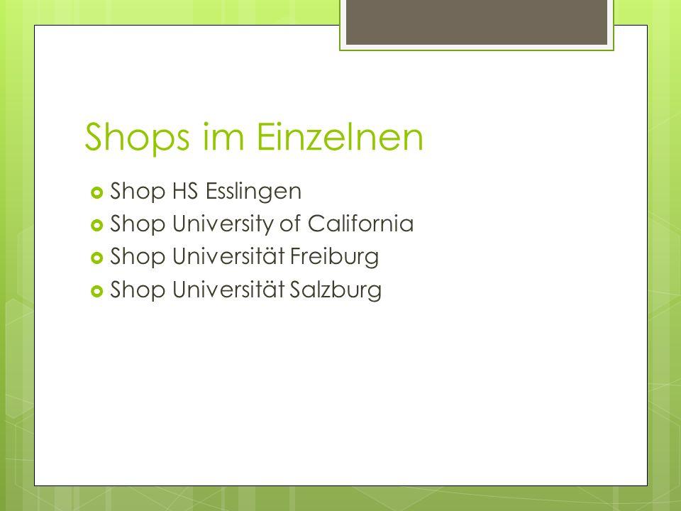 Shops im Einzelnen Shop HS Esslingen Shop University of California Shop Universität Freiburg Shop Universität Salzburg