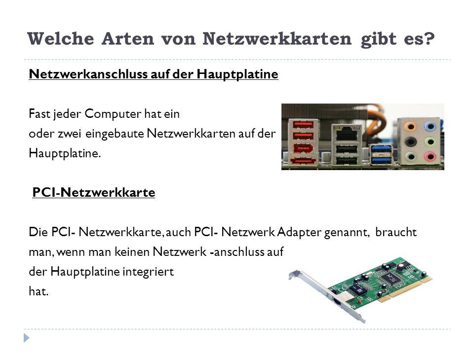 Welche Arten von Netzwerkkarten gibt es? Netzwerkanschluss auf der Hauptplatine Fast jeder Computer hat ein oder zwei eingebaute Netzwerkkarten auf de