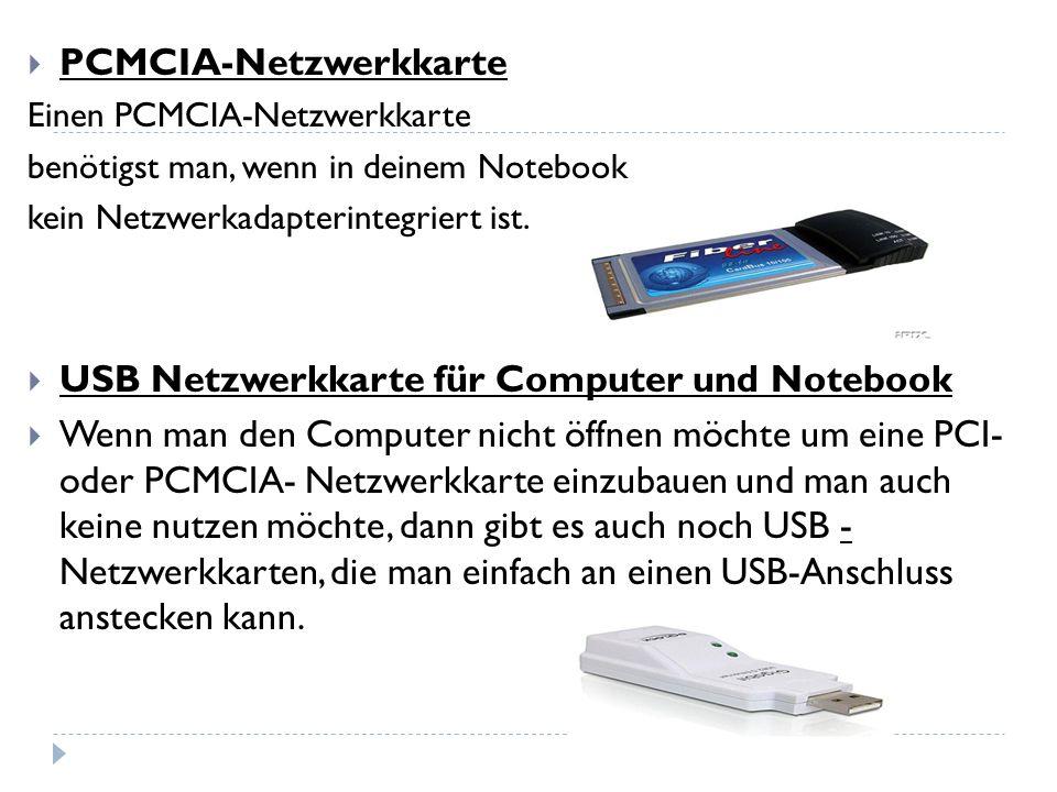 PCMCIA-Netzwerkkarte Einen PCMCIA-Netzwerkkarte benötigst man, wenn in deinem Notebook kein Netzwerkadapterintegriert ist. USB Netzwerkkarte für Compu