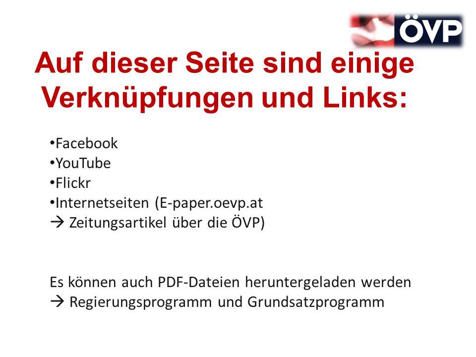 Auf dieser Seite sind einige Verknüpfungen und Links: Facebook YouTube Flickr Internetseiten (E-paper.oevp.at Zeitungsartikel über die ÖVP) Es können