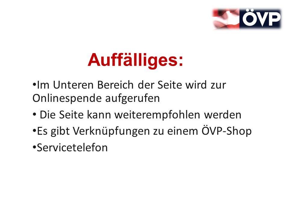 Auffälliges: Im Unteren Bereich der Seite wird zur Onlinespende aufgerufen Die Seite kann weiterempfohlen werden Es gibt Verknüpfungen zu einem ÖVP-Shop Servicetelefon
