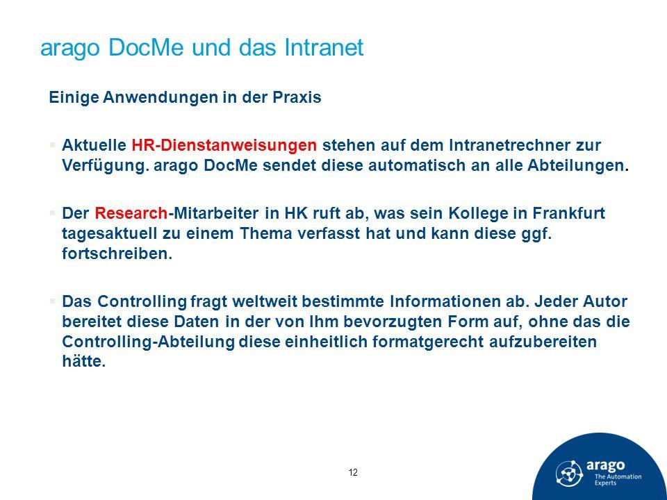 arago DocMe und das Intranet 12 Einige Anwendungen in der Praxis Aktuelle HR-Dienstanweisungen stehen auf dem Intranetrechner zur Verfügung. arago Doc