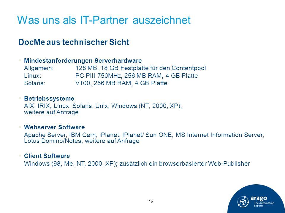 Was uns als IT-Partner auszeichnet DocMe aus technischer Sicht Mindestanforderungen Serverhardware Allgemein:128 MB, 18 GB Festplatte für den Contentp