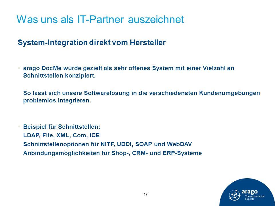 Was uns als IT-Partner auszeichnet System-Integration direkt vom Hersteller arago DocMe wurde gezielt als sehr offenes System mit einer Vielzahl an Sc