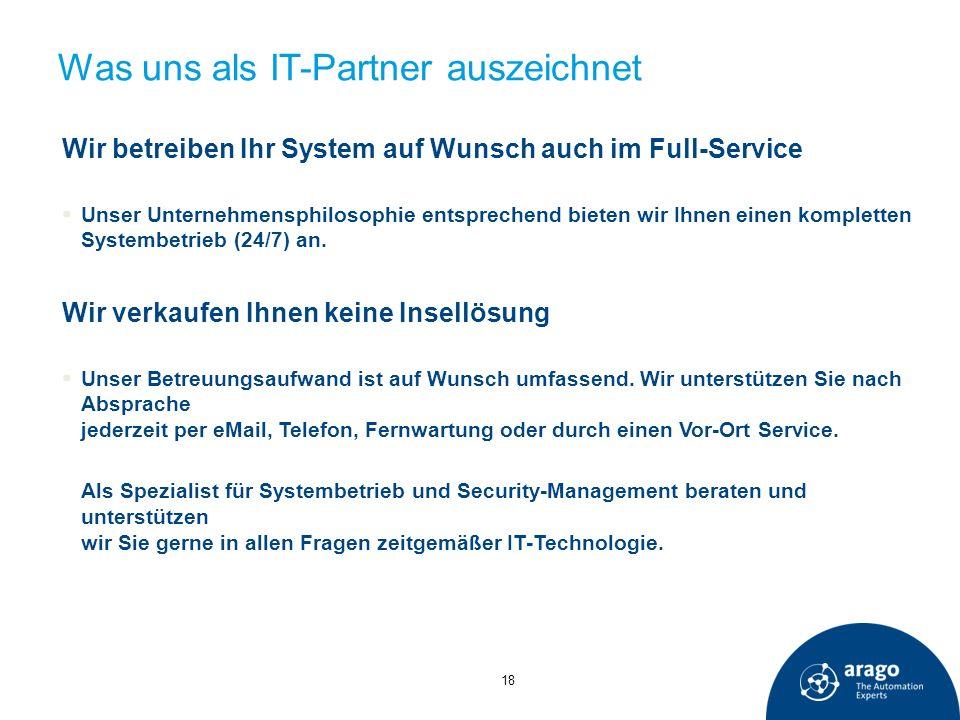 Was uns als IT-Partner auszeichnet Wir betreiben Ihr System auf Wunsch auch im Full-Service Unser Unternehmensphilosophie entsprechend bieten wir Ihne