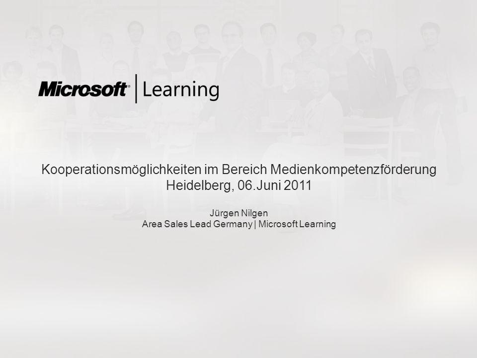 Kooperationsmöglichkeiten im Bereich Medienkompetenzförderung Heidelberg, 06.Juni 2011 Jürgen Nilgen Area Sales Lead Germany | Microsoft Learning