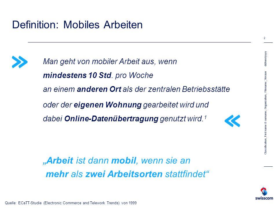 Definition: Mobiles Arbeiten Man geht von mobiler Arbeit aus, wenn mindestens 10 Std. pro Woche an einem anderen Ort als der zentralen Betriebsstätte