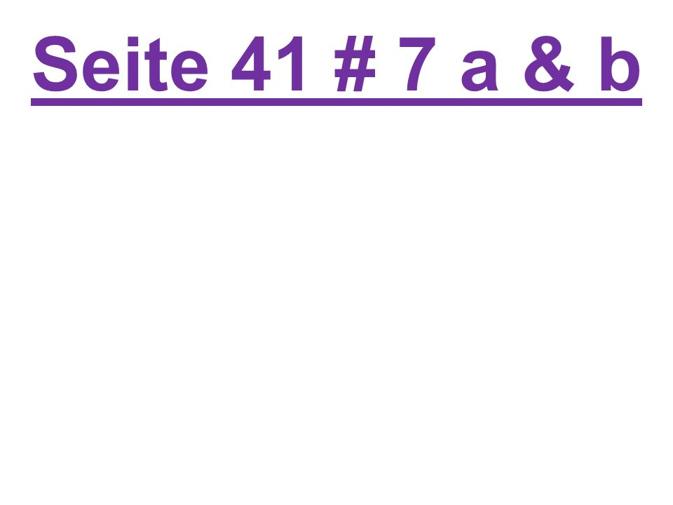 Seite 41 # 8 a & b aufstehen – to get up, stand up fahren – to drive/ to ride spielen – to play fr ϋhstϋcken – to eat breakfast sprechen – to speak erklären – explain gehen – to go lesen – to read duschen to shower mitnehmen – to take with anrufen – to call abholen – pick up einkaufen – to shop