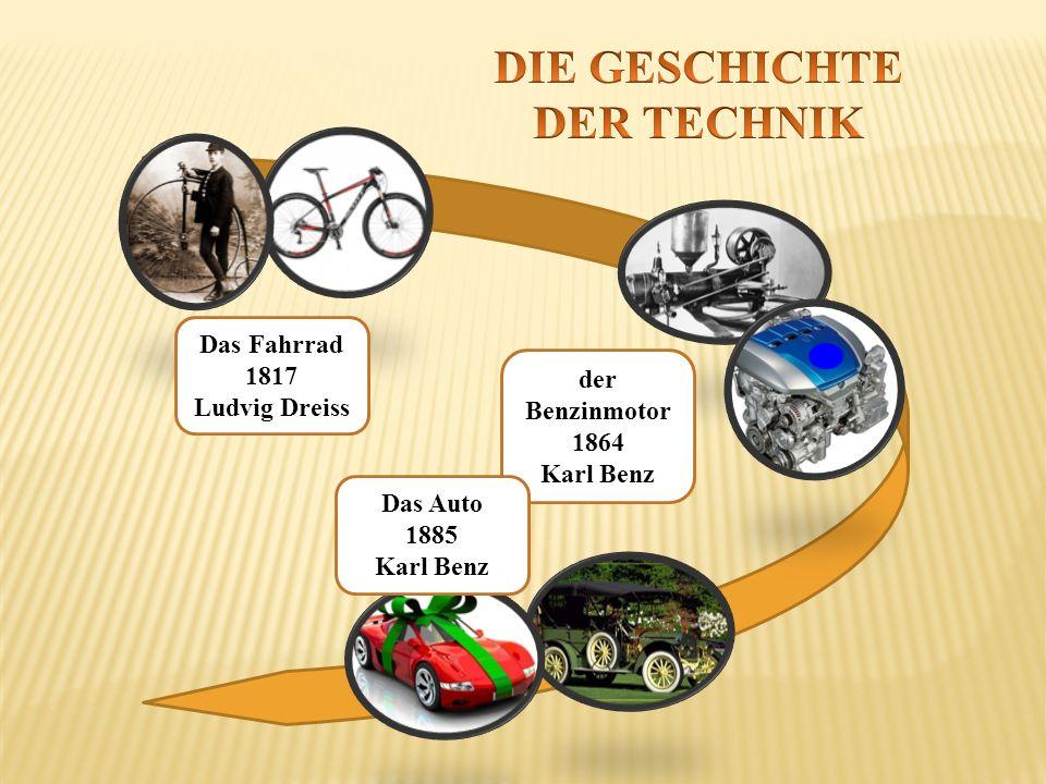 Das Fahrrad 1817 Ludvig Dreiss der Benzinmotor 1864 Karl Benz Das Auto 1885 Karl Benz