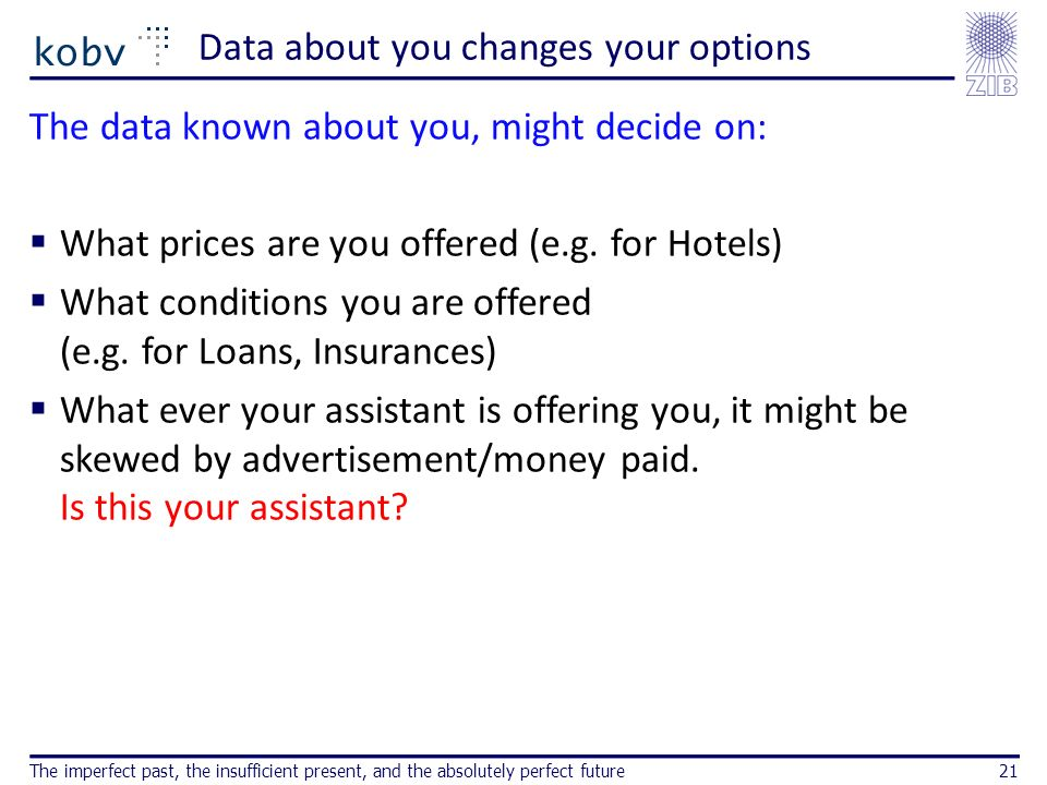 Data about you changes your options The data known about you, might decide on: What prices are you offered (e.g.
