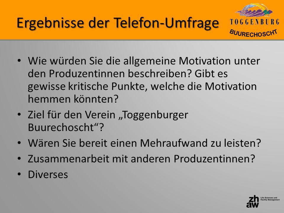 Ergebnisse der Telefon-Umfrage Wie würden Sie die allgemeine Motivation unter den Produzentinnen beschreiben? Gibt es gewisse kritische Punkte, welche