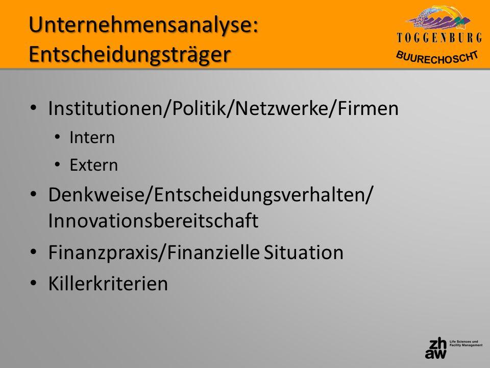Unternehmensanalyse: Entscheidungsträger Institutionen/Politik/Netzwerke/Firmen Intern Extern Denkweise/Entscheidungsverhalten/ Innovationsbereitschaf