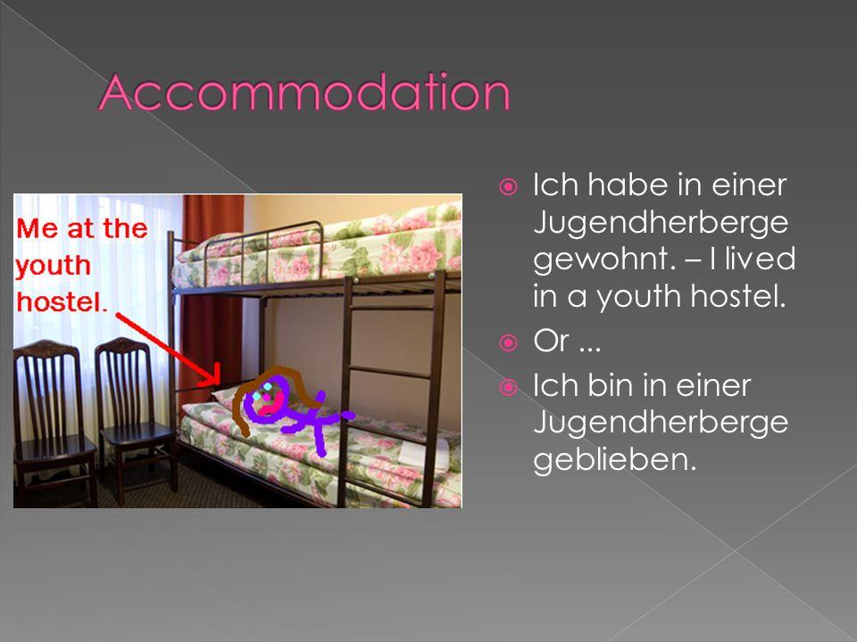 Ich habe in einem Ferienhaus gewohnt.– I lived in a holiday home.
