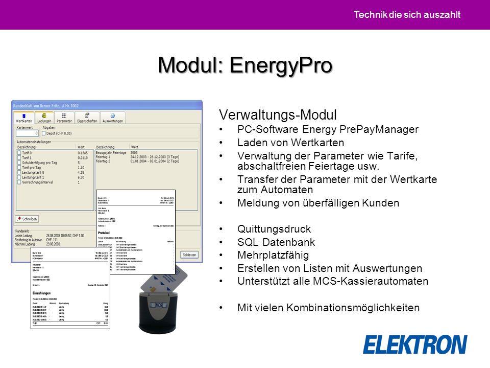 Technik die sich auszahlt Modul: EnergyPro Verwaltungs-Modul PC-Software Energy PrePayManager Laden von Wertkarten Verwaltung der Parameter wie Tarife, abschaltfreien Feiertage usw.
