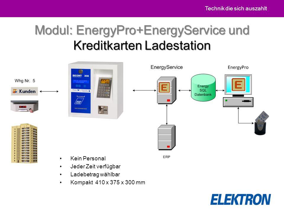 Technik die sich auszahlt Kein Personal Jeder Zeit verfügbar Ladebetrag wählbar Kompakt 410 x 375 x 300 mm Modul: EnergyPro+EnergyService und Kreditkarten Ladestation