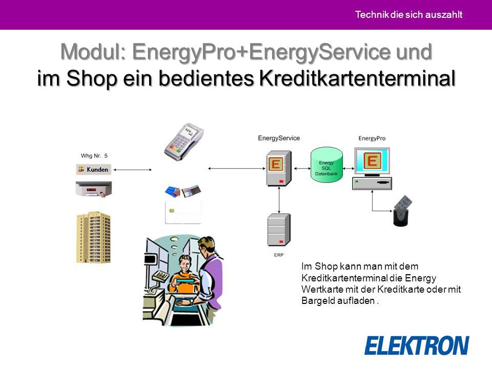 Technik die sich auszahlt Im Shop kann man mit dem Kreditkartenterminal die Energy Wertkarte mit der Kreditkarte oder mit Bargeld aufladen.