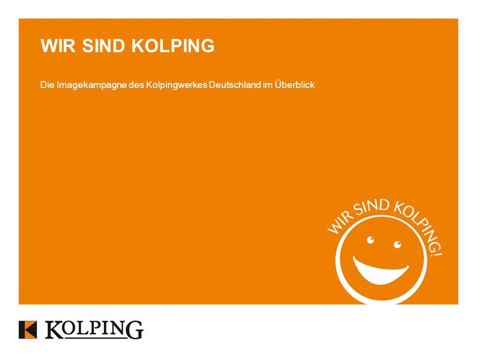 Die Imagekampagne des Kolpingwerkes Deutschland im Überblick WIR SIND KOLPING