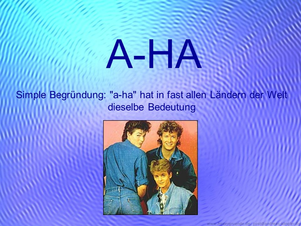 A-HA Simple Begründung: