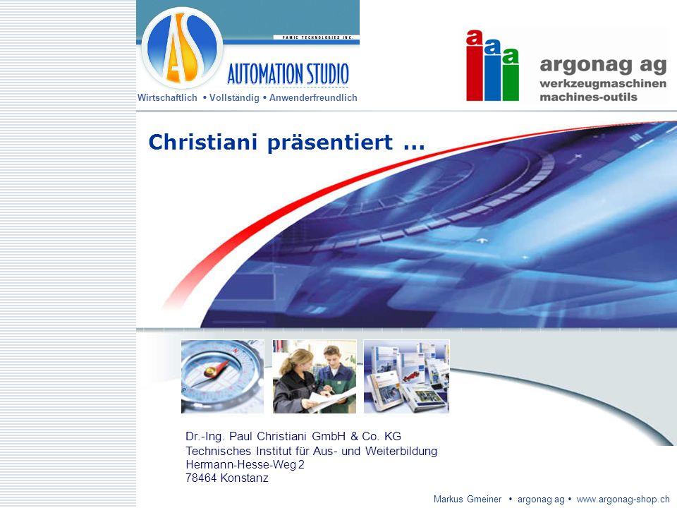 Wirtschaftlich Vollständig Anwenderfreundlich Markus Gmeiner argonag ag www.argonag-shop.ch Christiani präsentiert... Dr.-Ing. Paul Christiani GmbH &