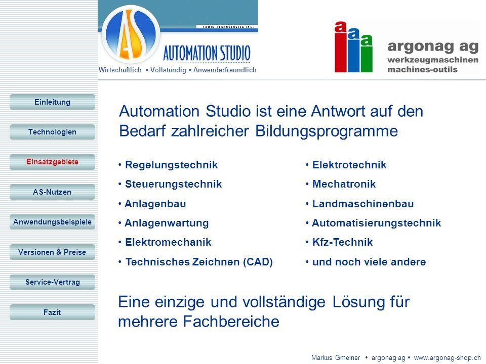 Wirtschaftlich Vollständig Anwenderfreundlich Markus Gmeiner argonag ag www.argonag-shop.ch Automation Studio ist eine Antwort auf den Bedarf zahlreic