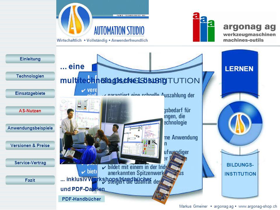 Wirtschaftlich Vollständig Anwenderfreundlich Markus Gmeiner argonag ag www.argonag-shop.ch BILDUNGS- INSTITUTION LERNEN LEHREN... eine multitechnolog