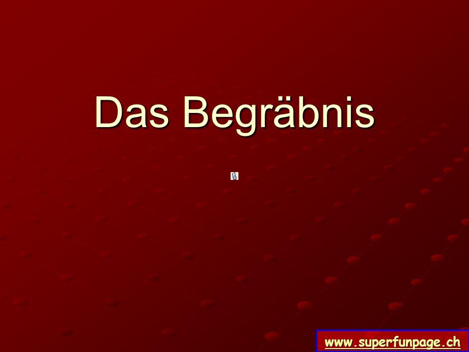 www.superfunpage.ch Das Begräbnis