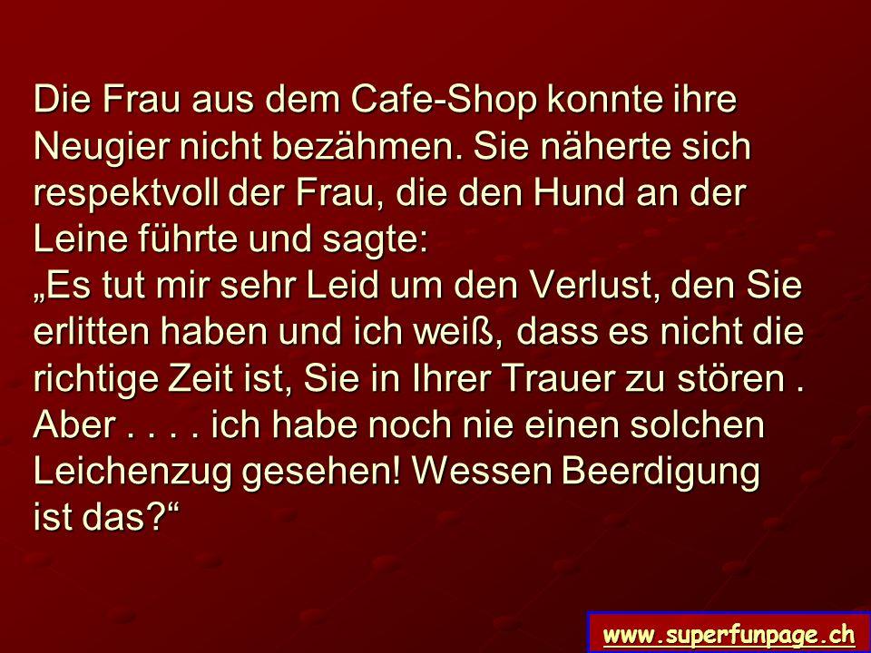 www.superfunpage.ch Die Frau aus dem Cafe-Shop konnte ihre Neugier nicht bezähmen. Sie näherte sich respektvoll der Frau, die den Hund an der Leine fü