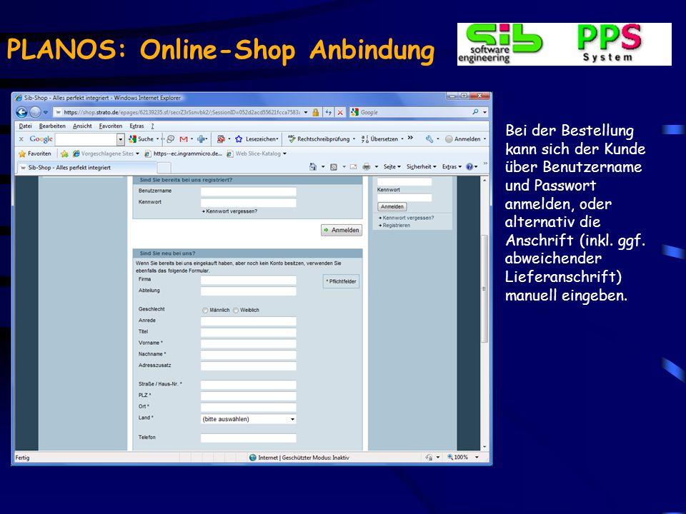 PLANOS: Online-Shop Anbindung Bei der Bestellung kann sich der Kunde über Benutzername und Passwort anmelden, oder alternativ die Anschrift (inkl.