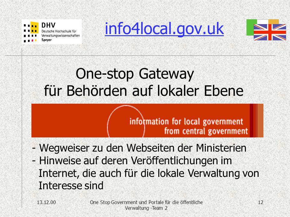 13.12.0012One Stop Government und Portale für die öffentliche Verwaltung -Team 2 info4local.gov.uk One-stop Gateway für Behörden auf lokaler Ebene - Wegweiser zu den Webseiten der Ministerien - Hinweise auf deren Veröffentlichungen im Internet, die auch für die lokale Verwaltung von Interesse sind