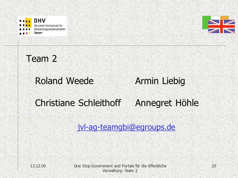 13.12.0020One Stop Government und Portale für die öffentliche Verwaltung -Team 2 Team 2 Roland Weede Christiane Schleithoff Armin Liebig Annegret Höhle jvl-ag-teamgbi@egroups.de