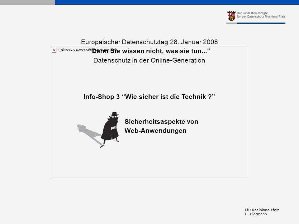 Europäischer Datenschutztag 28. Januar 2008 Denn Sie wissen nicht, was sie tun... Datenschutz in der Online-Generation Info-Shop 3 Wie sicher ist die