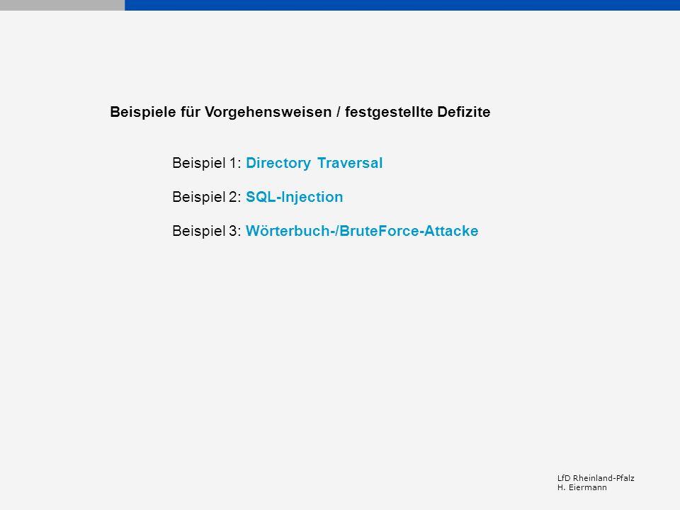 LfD Rheinland-Pfalz H. Eiermann Beispiel 1: Directory Traversal Beispiel 2: SQL-Injection Beispiel 3: Wörterbuch-/BruteForce-Attacke Beispiele für Vor