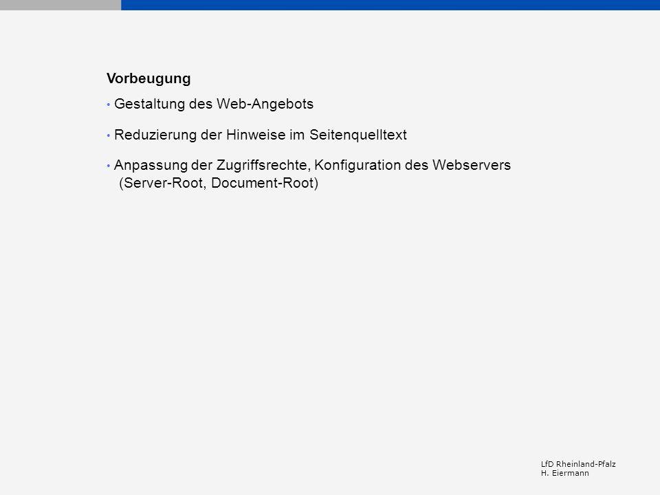 LfD Rheinland-Pfalz H. Eiermann Vorbeugung Gestaltung des Web-Angebots Reduzierung der Hinweise im Seitenquelltext Anpassung der Zugriffsrechte, Konfi