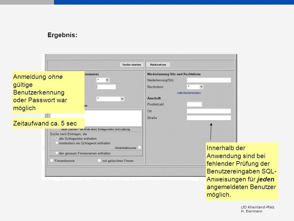 LfD Rheinland-Pfalz H. Eiermann Anmeldung ohne gültige Benutzerkennung oder Passwort war möglich Zeitaufwand ca. 5 sec Innerhalb der Anwendung sind be