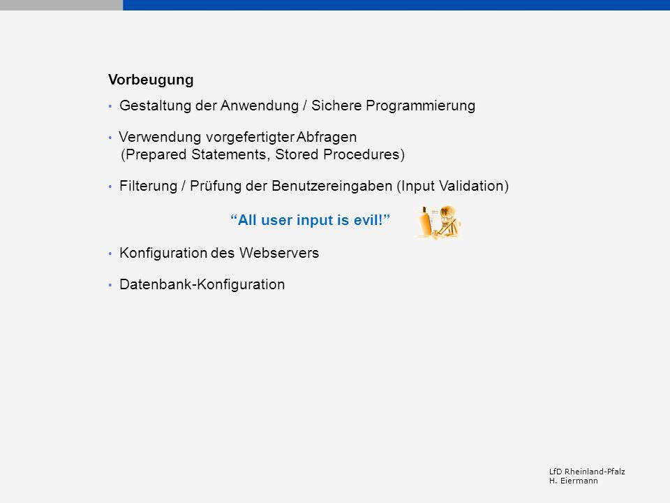 LfD Rheinland-Pfalz H. Eiermann Vorbeugung Gestaltung der Anwendung / Sichere Programmierung Verwendung vorgefertigter Abfragen (Prepared Statements,