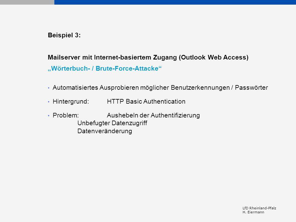 LfD Rheinland-Pfalz H. Eiermann Beispiel 3: Mailserver mit Internet-basiertem Zugang (Outlook Web Access) Wörterbuch- / Brute-Force-Attacke Automatisi