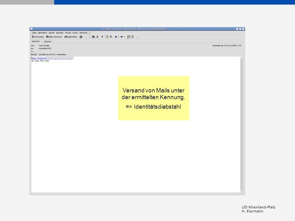 LfD Rheinland-Pfalz H. Eiermann Versand von Mails unter der ermittelten Kennung. => Identitätsdiebstahl