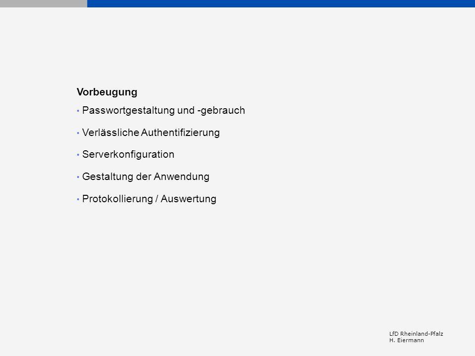 LfD Rheinland-Pfalz H. Eiermann Vorbeugung Passwortgestaltung und -gebrauch Verlässliche Authentifizierung Serverkonfiguration Gestaltung der Anwendun