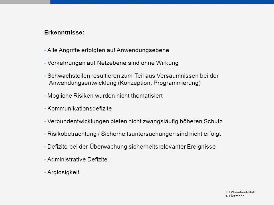 LfD Rheinland-Pfalz H. Eiermann Erkenntnisse: Alle Angriffe erfolgten auf Anwendungsebene Vorkehrungen auf Netzebene sind ohne Wirkung Schwachstellen