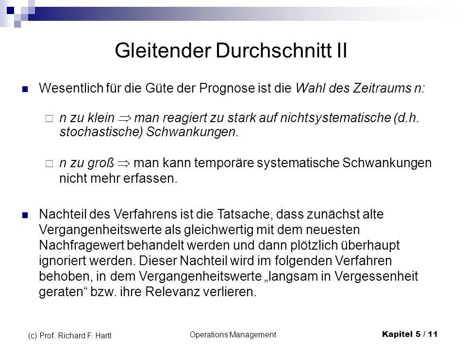 Operations ManagementKapitel 5 / 11 (c) Prof. Richard F. Hartl Wesentlich für die Güte der Prognose ist die Wahl des Zeitraums n: Gleitender Durchschn
